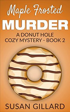 Maple Frosted Murder: A Donut Hole Cozy Mystery - Book 2 ...