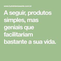 A seguir, produtos simples, mas geniais que facilitariam bastante a sua vida.