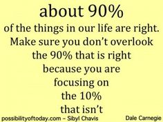 @Focus on th 90% that is Good Each Day