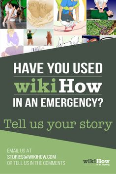 EMERGENCY! Did you use wikiHow? What did you wikiHow to do? Tell us your story! Comment below or email us: stories@wikiHow.com