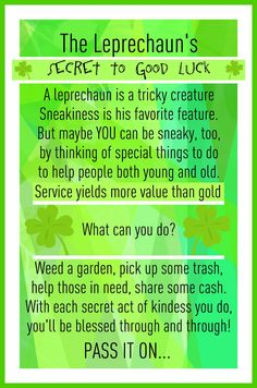 Saint Patrick's Day...Laminate with clear packing tape, encourage girls to do a secret good deed and leave this as a 'calling card'.  Then pass it on!!!