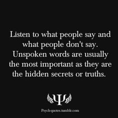 Yup.... Unspoken words are not always a good thing .... Especially when you're left thinking the worst but its ok ... SHIT is about to change , no worried !
