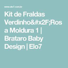 Kit de Fraldas Verdinho/Rosa Moldura 1 | Brataro Baby Design | Elo7