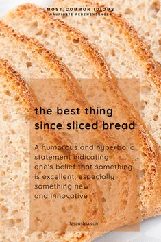 """The idiom """"The best thing since sliced bread"""" is a humorous way of sayint that something is excellent - especially when it's new and innovative. Learn more common idioms ifasaustria.com"""