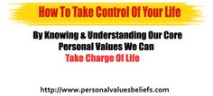 By Knowing & Understanding Our Core Personal Values We Can Take Charge Of Life  http://www.personalvaluesbeliefs.com