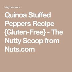 Quinoa Stuffed Peppers Recipe {Gluten-Free} - The Nutty Scoop from Nuts.com