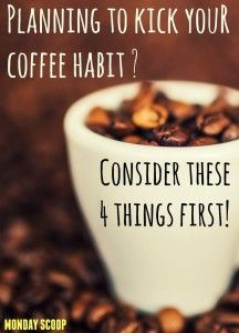 4 Things to consider before kicking you coffee habit. #coffee #morning #health