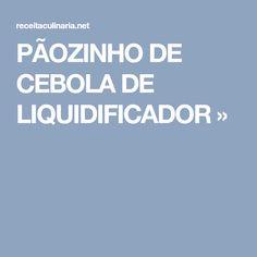 PÃOZINHO DE CEBOLA DE LIQUIDIFICADOR »