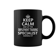 Keep Calm And Let The Employment Training Specialist Handle It Job Mug #gift #ideas #Popular #Everything #Videos #Shop #Animals #pets #Architecture #Art #Cars #motorcycles #Celebrities #DIY #crafts #Design #Education #Entertainment #Food #drink #Gardening #Geek #Hair #beauty #Health #fitness #History #Holidays #events #Home decor #Humor #Illustrations #posters #Kids #parenting #Men #Outdoors #Photography #Products #Quotes #Science #nature #Sports #Tattoos #Technology #Travel #Weddings #Women