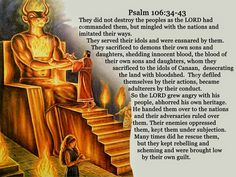 Psalm 106:34-43 Israelites left God and took up sinful ways of other nations.