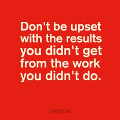 "In-your-face Poster ""Don't be upset with the results you didn't get from the work you didn't do."" #19614 - Behappy.me"