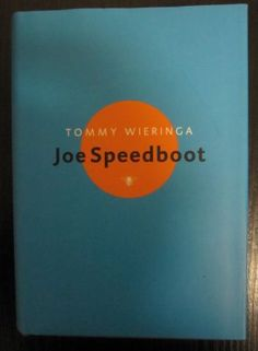 Tommy Wieringa  - Joe Speedboot.