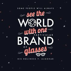 'Some people will always see the world with one particular brand of glasses.' - His Holiness Younus AlGohar