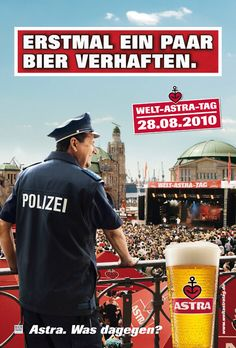 ASTRA - First to arrest a few beers. Beer Commercials, Crazy Jokes, Beer Poster, Great Ads, German Beer, Hamburg Germany, Beer Signs, Advertising Ads, Love My Job
