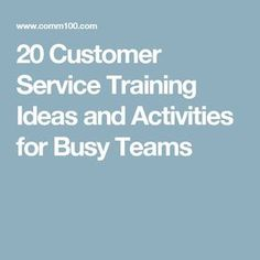 20 Customer Service Training Ideas and Activities for Busy Teams