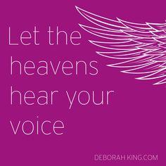 "Inspirational Quote: ""Let the heavens hear your voice"". Hugs, Deborah. #DeborahKing #Angels #EnergyHealing"