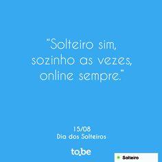 15 de agosto!  Hoje é dia do solteiro, não é dia de ficar sozinho! Então se conecte e venha ficar online junto com a to.be, pois ela está conectada o tempo todo!  www.tobe.com.br/blog_tobe