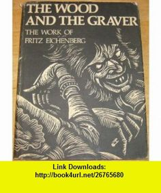 The Wood and the Graver (9780517529102) Fritz Eichenberg , ISBN-10: 0517529106  , ISBN-13: 978-0517529102 ,  , tutorials , pdf , ebook , torrent , downloads , rapidshare , filesonic , hotfile , megaupload , fileserve