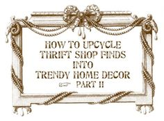 How to upcycle thrift shop finds into trendy home decor - part 2 - great ideas!