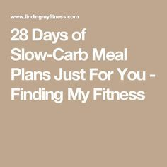 28 Days of Slow-Carb Meal Plans Just For You - Finding My Fitness