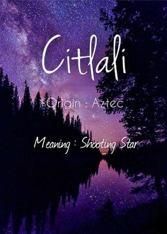 Citlali Meaning Star Aztec Names Unusual Words, Rare Words, Unique Words, New Words, Cool Words, Unusual Names, Pretty Names, Cute Names, Unique Baby Names