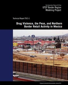 Fullerton, Thomas M., and Adam G. Walke. 2015. Drug violence, the peso, and northern border retail activity in Mexico. El Paso: UTEP Border Region Modeling Project and the Department of Economics & Finance at the University of Texas at El Paso. Access: http://digitalcommons.utep.edu/border_region/6/