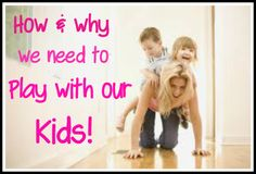 Play with your kids- quick ideas of how to be engaged in play & why it is SO important!