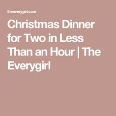Christmas Dinner for Two in Less Than an Hour | The Everygirl