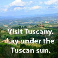 Visit Tuscany.