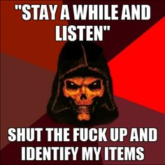 We still say this in Diablo III, even though he doesn't say it :0(