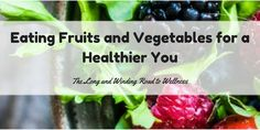 The Long and Winding Road to Wellness: Eating Fruits and Vegetables for a Healthier You #BrandNewMe #healthyeating #nutrition #fruits #vegetables #vitamins