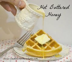 hot buttered honey. an easy, rich topping perfect for waffles, pancakes and biscuits.