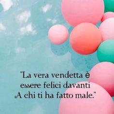 La vera vendetta è essere felici davanti a chi ti ha fatto male #frasi