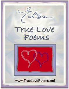 True Love Poems. 22 poems about love.   confusion. the warmth within.  stop wait go ... on with your loving