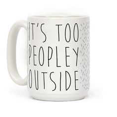 It's Too Peopley Out Original art in a wrap-around print on 11 and 15 ounce Mugs. Both dishwasher and microwave safe. Printed in the USA. It's too peopley out. Show that you're not a fan of crowds for people in general, with this funny introvert design. Funny Coffee Mugs, Coffee Humor, Funny Mugs, My Coffee, Coffee Cups, Tea Cups, Coffee Mug Sayings, Coffee Art, Fresh Coffee
