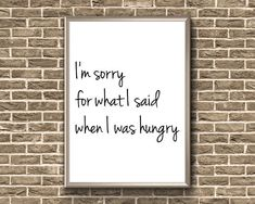 I'm Sorry For What I Said When I Was Hungry  Funny Hungry Funny, Kitchen Humor, Im Sorry, Frame Display, Kitchen Wall Art, I Said, Frame It, Funny Signs, Printable Wall Art