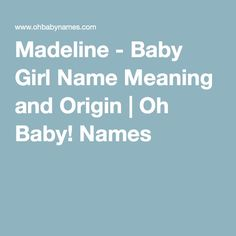 Madeline - Baby Girl Name Meaning and Origin | Oh Baby! Names