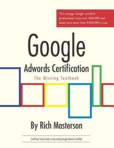 Google Adwords Certification Study Guide : The Missing Textbook by Rich