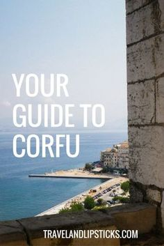 Your Guide to Corfu  Spend the perfect week on this Greek island
