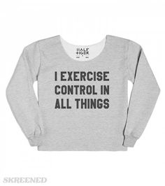 I Exercise Control in All Things Chopped Sweatshirt   A cropped, chopped grey sweater with one of the most famous quotes from the novel Fifty Shades of Grey. #Skreened