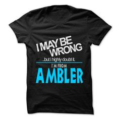 I May Be Wrong But I Highly Doubt It I am From... Amble - #silk shirt #sweatshirts. ACT QUICKLY => https://www.sunfrog.com/LifeStyle/I-May-Be-Wrong-But-I-Highly-Doubt-It-I-am-From-Ambler--99-Cool-City-Shirt-.html?68278