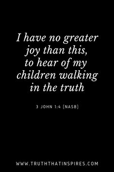 This is so true! .... Visit the link to read a letter to our granddaughter, words of encouragement and our prayer that she walks in the truth.... #BibleQuote #BibleVerse #BiblicalTruth #Inspiration #faith #children #family #3John
