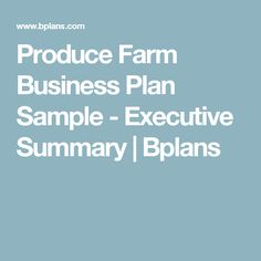 Produce Farm Business Plan Sample - Executive Summary | Bplans