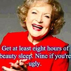 Advice from Betty White...