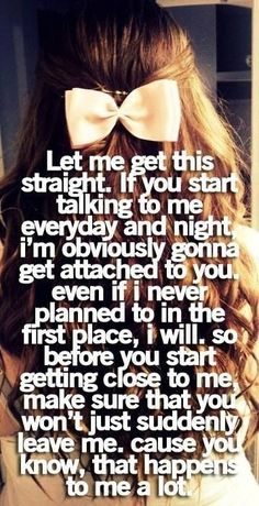 Don't let me get attached if your just going to walk away..... Happens all the time