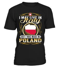 I May Live in Italy But I Was Made in Poland Country T-Shirt V5 #PolandShirts #livinginitaly