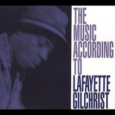 Lafayette Gilchrist - The Music According To Lafayette Gilchrist