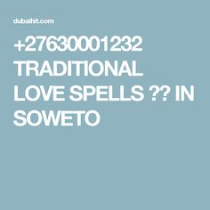 +27630001232 TRADITIONAL LOVE SPELLS ?? IN SOWETO