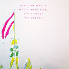 Lead the way to a colorful life. The louder the better. @Lilly Pulitzer