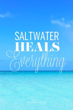 Saltwater Heals Everything!